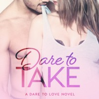 Dare to Take (Dare to Love #6) by Carly Phillips